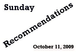 Sunday Recs 10/11/2009